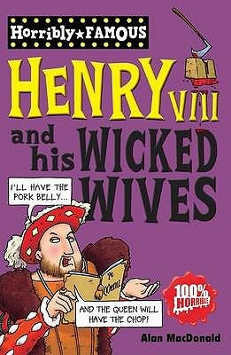 Henry VIII And His Wicked Wives (Horribly Famous)