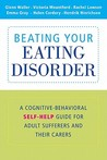 Beating Your Eating Disorder: A Cognitive-Behavioral Self-Help Guide for Adult Sufferers and Their Carers