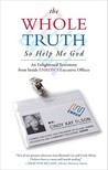 The Whole Truth, So Help Me God: An Enlightened Testimony from Inside ENRON'S Executive Offices