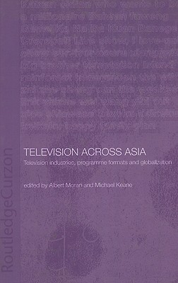 Television Across Asia: Television Industries, Programme Formats and Globalization