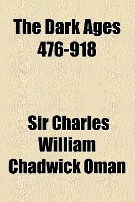 The Dark Ages 476-918 by Charles William Chadwick Oman