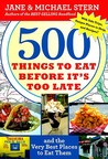 500 Things to Eat Before It's Too Late: and the Very Best Places to Eat Them