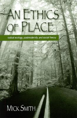 Ethics of Place an: Radical Ecology, Postmodernity, and Social Theory