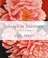 Balance and Harmony: Asian Food. Neil Perry