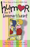 Humor for a Boomer's Heart: Stories, Quips, and Quotes to Lift the Heart