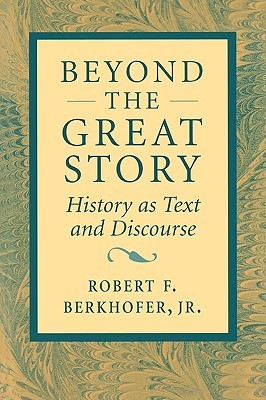 Beyond the Great Story: History as Text and Discourse