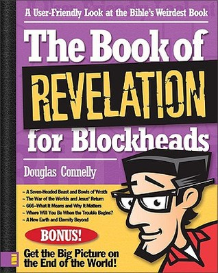 The Book of Revelation for Blockheads: A User-Friendly Look at the Bible's Weirdest Book