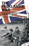 The Falklands War: A Day By Day Account From Invasion To Victory