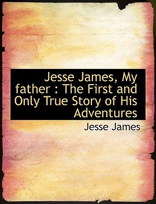 Jesse James, My Father: The First and Only True Story of His Adventures