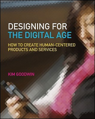 Designing for the Digital Age by Kim Goodwin