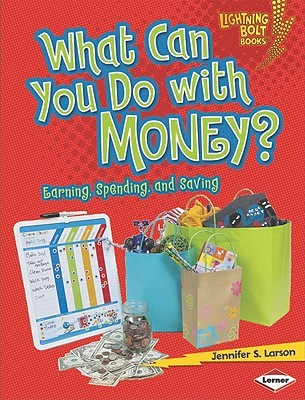 What Can You Do with Money? by Jennifer S. Larson