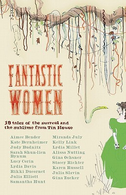 Fantastic Women: 18 Tales of the Surreal and the Sublime from Tin House