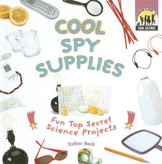 Cool Spy Supplies: Fun Top Secret Science Projects