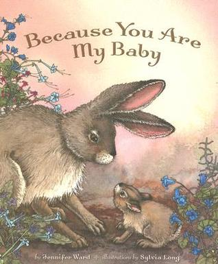 Because You Are My Baby by Jennifer Ward