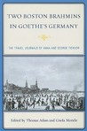 Two Boston Brahmins in Goethe's Germany: The Travel Journals of Anna and George Ticknor