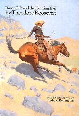 Ranch Life and the Hunting Trail by Theodore Roosevelt