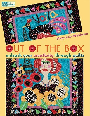 Out of the Box: Unleash Your Creativity Through Quilts