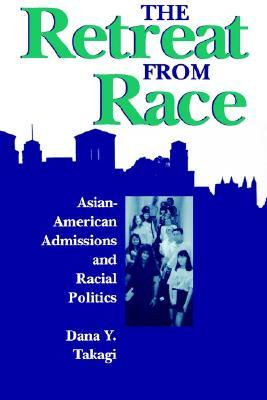 The Retreat from Race: Asian-American Admissions and Racial Politics