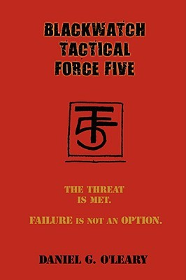 Blackwatch Tactical Force Five: The Threat Is Met. Failure Is Not an Option.