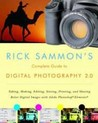 Rick Sammon's Complete Guide to Digital Photography 2.0: Taking, Making, Editing, Storing, Printing, and Sharing Better Digital Images Featuring Adobe Photoshop® Elements®