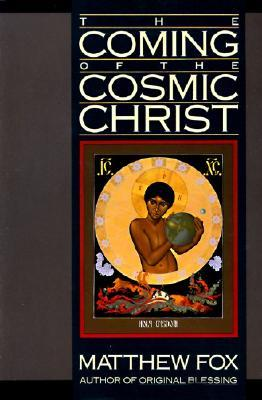 The Coming of the Cosmic Christ by Matthew Fox