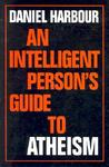 An Intelligent Person's Guide to Atheism