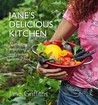 Jane's Delicious Kitchen: Harvesting, Preserving and Cooking Seasonal Food