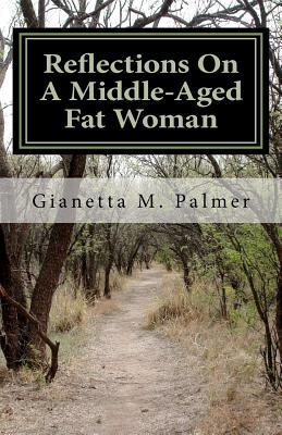 Reflections on a Middle-Aged Fat Woman by Gianetta M. Palmer