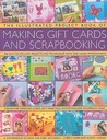 The Illustrated Project Book of Gift Cards, Stationery and Scrapbooking: The Complete Step-by-step Guide to Making Your Own Greetings Cards, Gift ... ... Memory Albums and Scrapbook Pages to Treasure