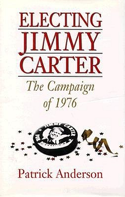 Electing Jimmy Carter by Patrick Anderson