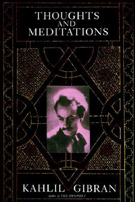 Thoughts and Meditations by Kahlil Gibran