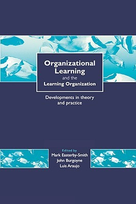 Organizational Learning and the Learning Organization: Developments in Theory and Practice