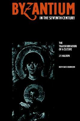 Byzantium in the Seventh Century: The Transformation of a Culture