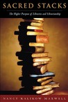 Sacred Stacks: The Higher Purpose of Libraries and Librarianship