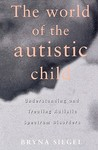 The World of the Autistic Child: Understanding and Treating Autistic Spectrum Disorders