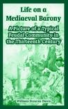 Life on a Mediaeval Barony: A Picture of a Typical Feudal Community in the Thirteenth Century