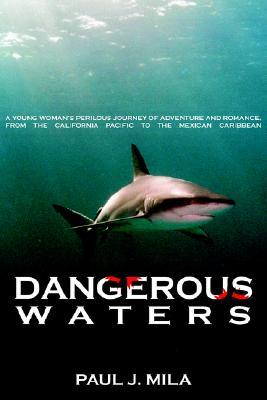 Dangerous Waters: A Young Woman's Perilous Journey of Adventure and Romance, from the California Pacific to the Mexican Caribbean.