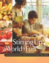 Stirring Up A World Of Fun: International Recipes, Wacky Facts & Family Time Ideas