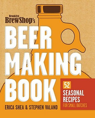 Brooklyn Brew Shop's Beer Making Book: 52 Seasonal Recipes for Small Batches