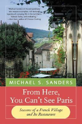 From Here, You Can't See Paris by Michael S. Sanders