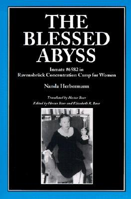 The Blessed Abyss: Inmate #6582 in Ravensbruck Concentration Prison for Women