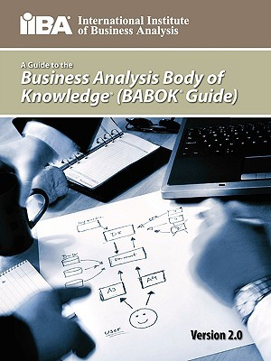A Guide to the Business Analysis Body of Knowledge by IIBA