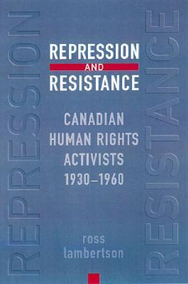 Repression and Resistance: Canadian Human Rights Activists, 1930-1960