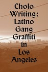 Cholo Writing: Latino Gang Graffiti in Los Angeles