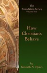 How Christians Behave: The Foundation Series Volume Two