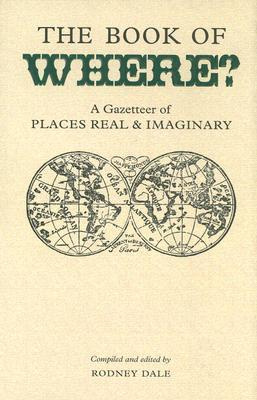 The Book of Where?: A Gazetteer of Places Real & Imaginary