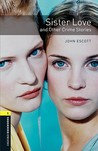 Sister Love and Other Crime Stories (Oxford Bookworms Library Stage 1)