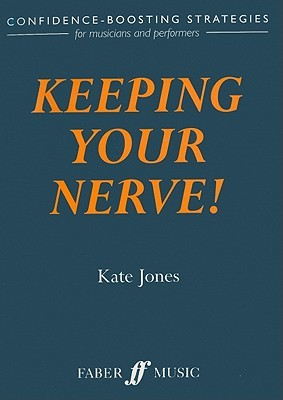 Keeping Your Nerve!: Confidence-Boosting Strategies for Musicians and Performers