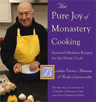 The Pure Joy of Monastery Cooking: Essential Meatless Recipes for the Home Cook