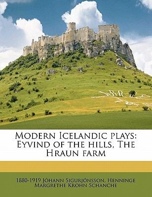 Modern Icelandic Plays: Eyvind of the Hills, the Hraun Farm